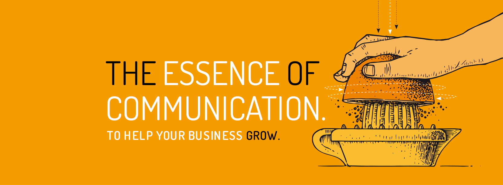 The essence of communication. To help your business grow.