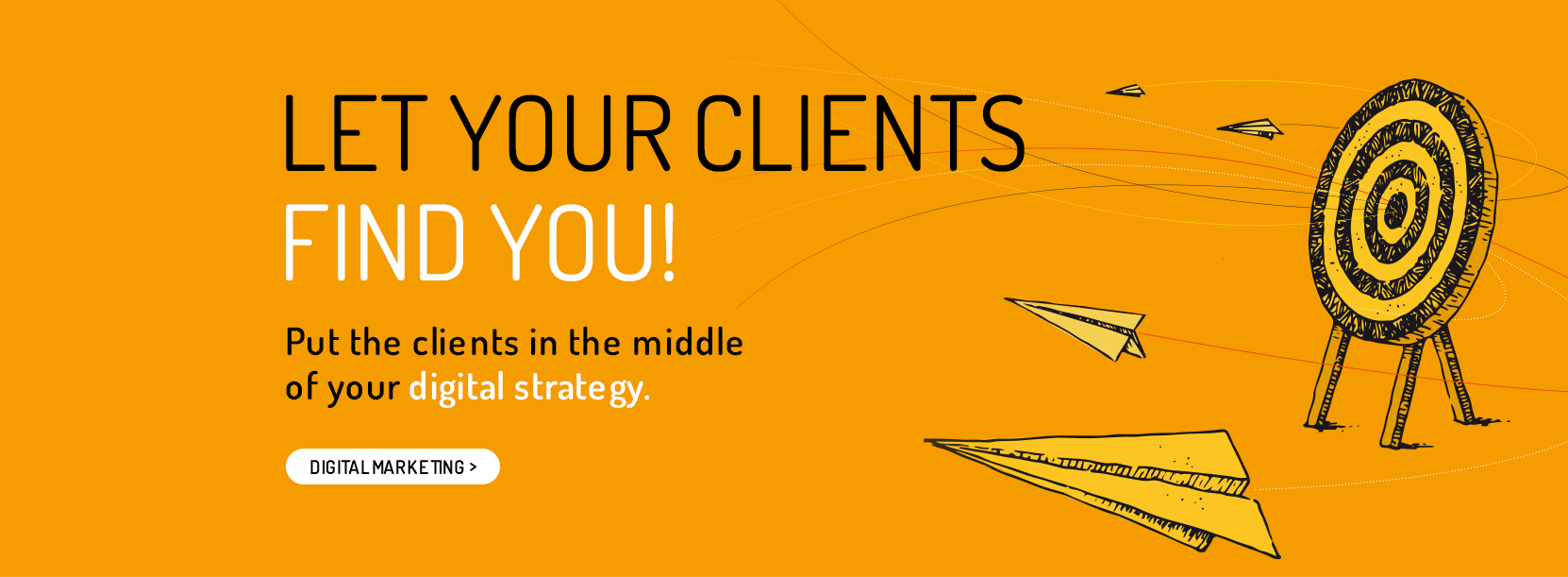 Let your clients find you! Put the clients in the middle of your digital strategy.