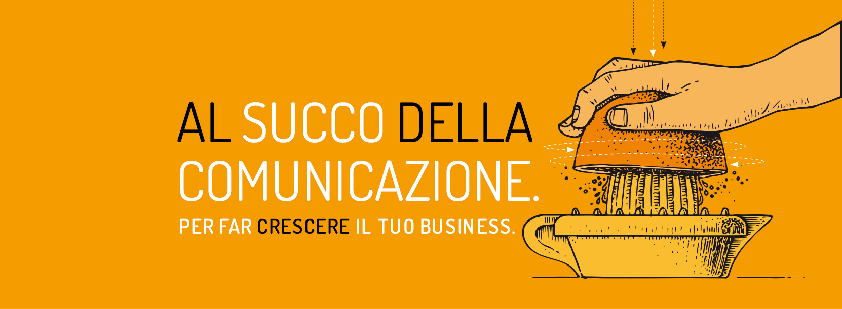 Al succo della comunicazione. Per far crescere il tuo business.
